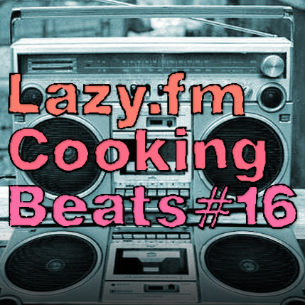 Lazy.fm Cooking Beats #16