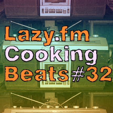 Lazy.fm Cooking Beats #32