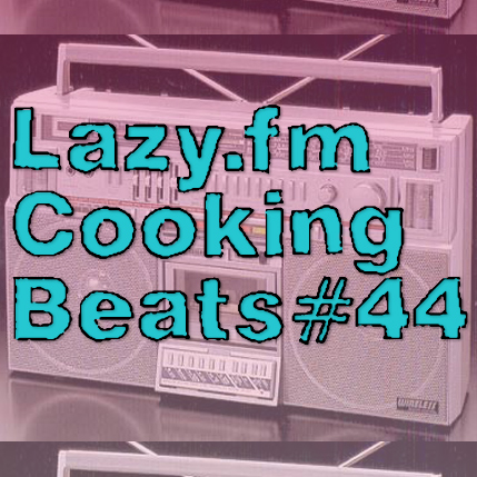 Lazy.fm Cooking Beats #44