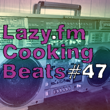 Lazy.fm Cooking Beats #47