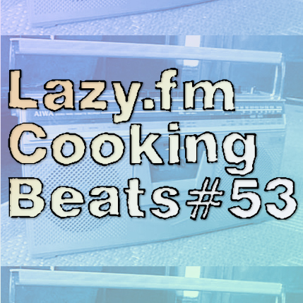Lazy.fm Cooking Beats #53