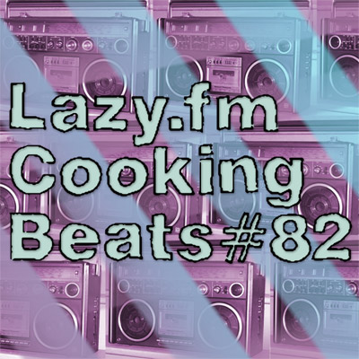 Lazy.fm Cooking Beats #82