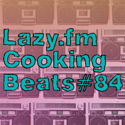 Lazy.fm Cooking Beats #84