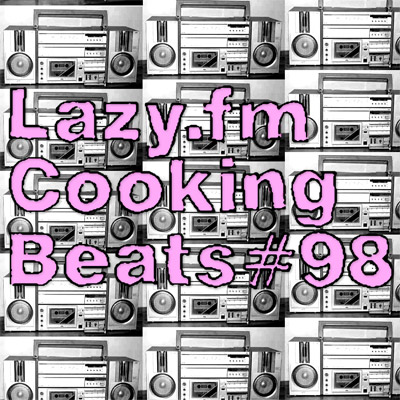 Lazy.fm Cooking Beats #98